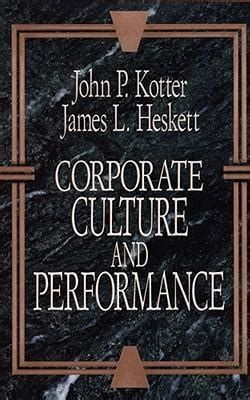 corporate culture and performance james l heskett - Kotter Heskett Corporate Culture And Performance