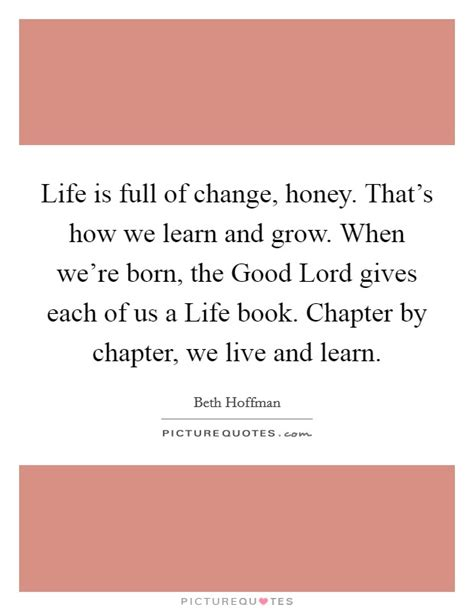 live learn grow a collection of quotes with modern day paradigms for appropriating godly values into our lives and businesses books is of change honey that s how we learn and