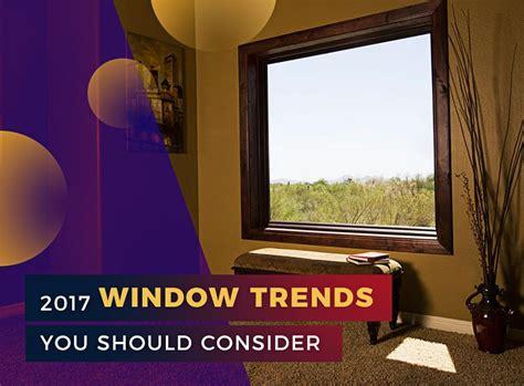 window trends 2017 2017 window trends you should consider