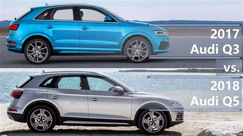 audi q3 and q5 2017 audi q3 vs 2018 audi q5 technical comparison