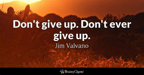 dont give up quotes don t give up don t give up jim valvano brainyquote