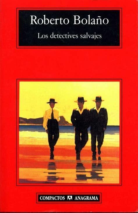 libro los detectives salvajes spanish los detectives salvajes bola 209 o roberto sinopsis del libro rese 241 as criticas opiniones