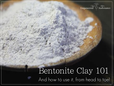 How Do You Use Bentonite Clay For Detox by Bentonite Clay 101 15 To Toe Bentonite Clay Recipes