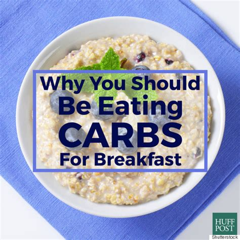carbohydrates i should not eat why you should be carbs for breakfast huffpost