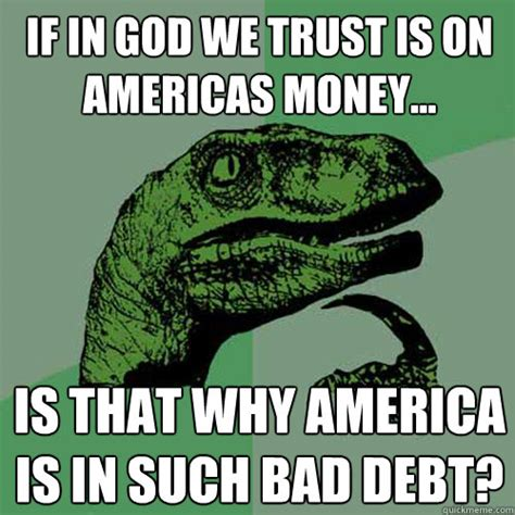 Memes On Trust - if in god we trust is on americas money is that why