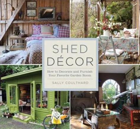 Shed Decor by Shed Decor How To Decorate And Furnish Your Favorite