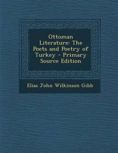 ottoman literature ottoman literature the poets and poetry of turkey primary
