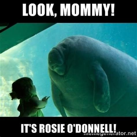 O Meme - look mommy it s rosie o donnell funny pinterest