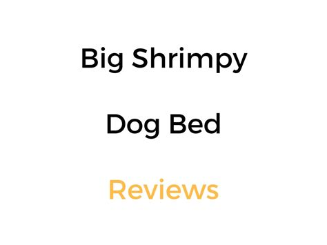 big shrimpy dog bed big shrimpy dog bed reviews buyer s guide