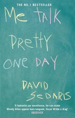 me talk pretty one day series 1 me talk pretty one day david sedaris 9780349113913