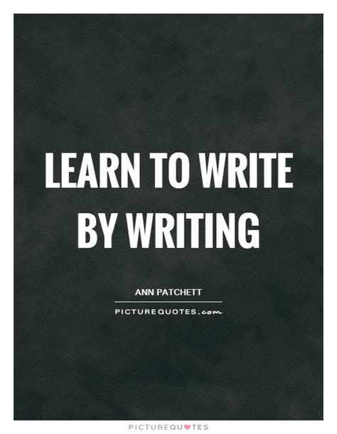 Learn To Write Essay by Learn To Write By Writing Picture Quotes