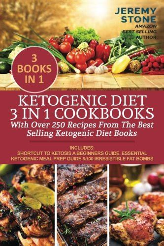 ketogenic cookbook 100 irresistible recipes that will help you lose weight boost your metabolism prevent disease and bring you into the wonderful state of ketosis books ketogenic diet 3 in 1 cookbooks with 250 recipes