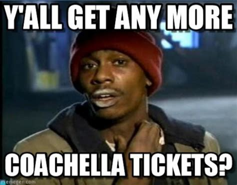 I Need Money Meme - y all get any more coachella tickets