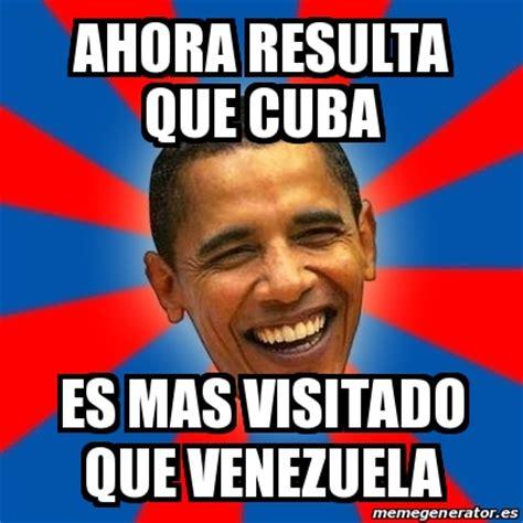 Cuba Meme - meme obama ahora resulta que cuba es mas visitado que