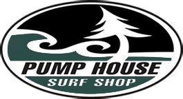 pump house surf shop pump house surf shop