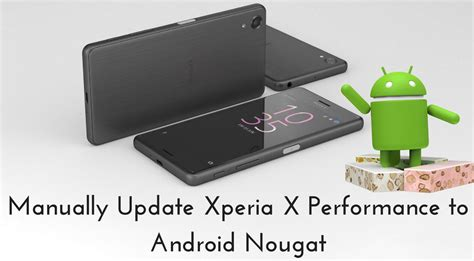 how to update android phone manually how to manually update xperia x performance to android nougat