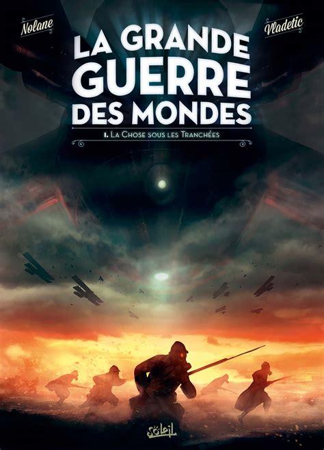 libro la guerre des mondes la grande guerre des mondes les martiens dans les tranch 233 es
