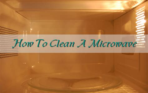 How To Clean Microwave Interior by How To Clean Your Microwave