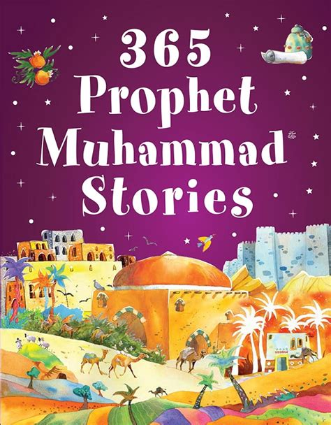 biography prophet muhammad illustrated 365 prophet muhammad stories
