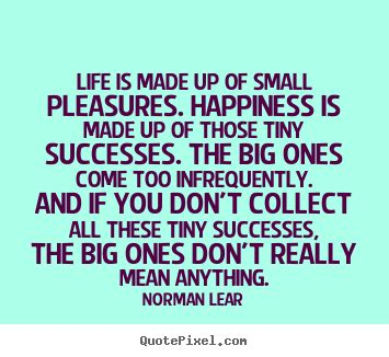 norman lear life norman lear image quotes life is made up of small