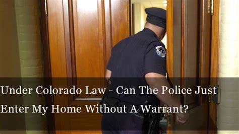 Can Search Your House With An Arrest Warrant Colorado Can The Just Enter My Home Without A Warrant Criminal