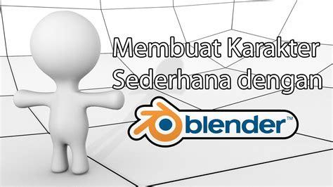 tutorial blender 3d membuat karakter cara membuat karakter sederhana menggunakan 3d blender