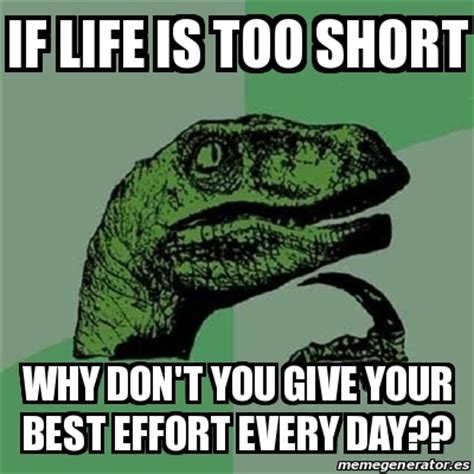 Life Is Short Meme - meme filosoraptor if life is too short why don t you give your best effort every day 15151195