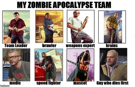 My Zombie Apocalypse Team Meme Creator - my zombie apocalypse team imgflip