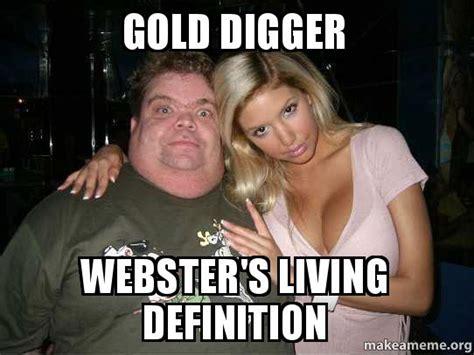 Gold Digger Meme - gold digger webster s living definition make a meme