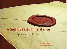 A Spirit Sealed Inheritance - Ephesians 1:11-14 Ephesians 1:13