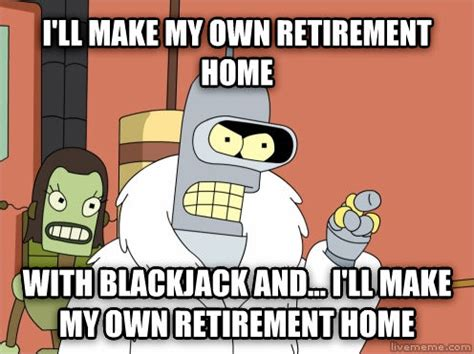Make My Own Memes - livememe com blackjack bender i ll make my own