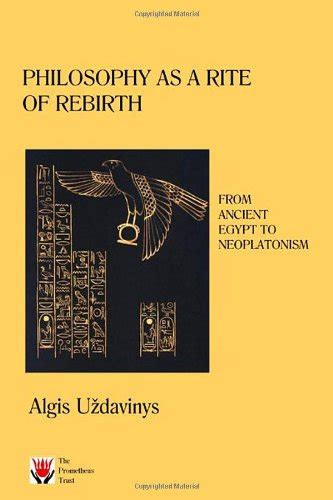 libro philosophy as a rite of rebirth from ancient egypt to neoplatonism di algis uzdavinys