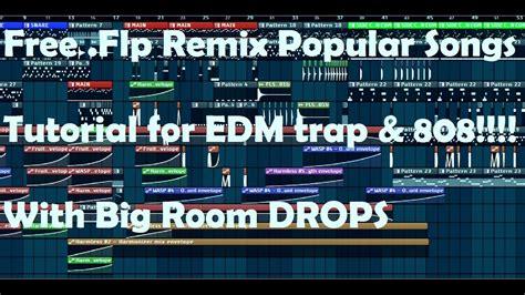 tutorial fl studio big room fl studio tutorial big room edm trap free flp remix