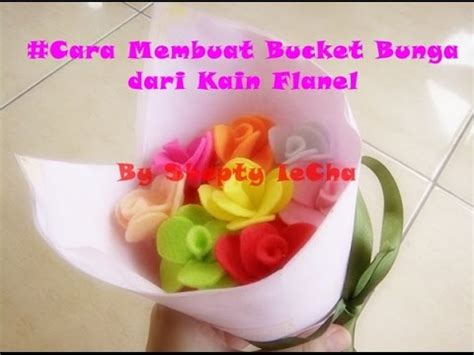 membuat bucket bunga mawar  kain flanel youtube