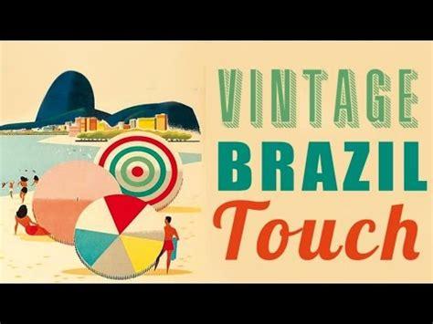 free brazilian music vintage brazil touch best of vintage brazilian songs