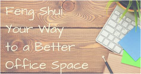 Feng Shui Ways To Better by Feng Shui Your Way To A Better Office Space