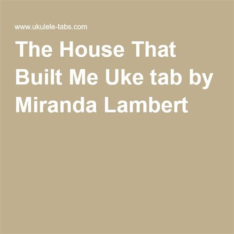 house that built me chords the house that built me uke tab by miranda lambert ukelele pinterest songs