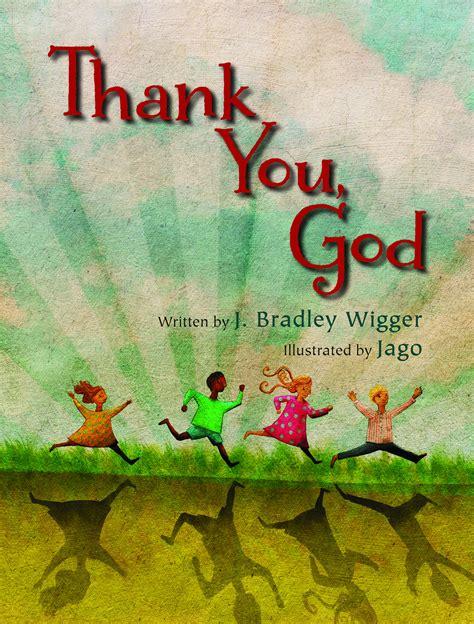 thank god i grew up in chowchilla books thank you god j bradley wigger jago silver eerdmans