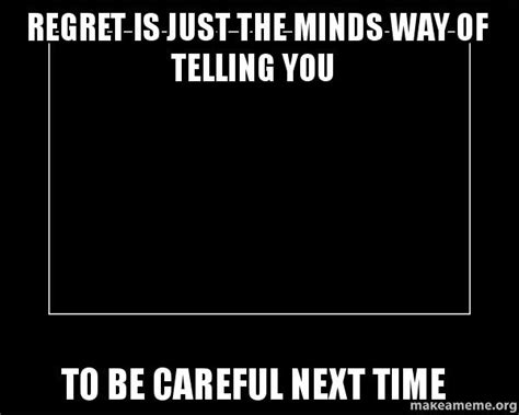 what s the best way to make careful decisions hbs regret is just the minds way of telling you to be careful