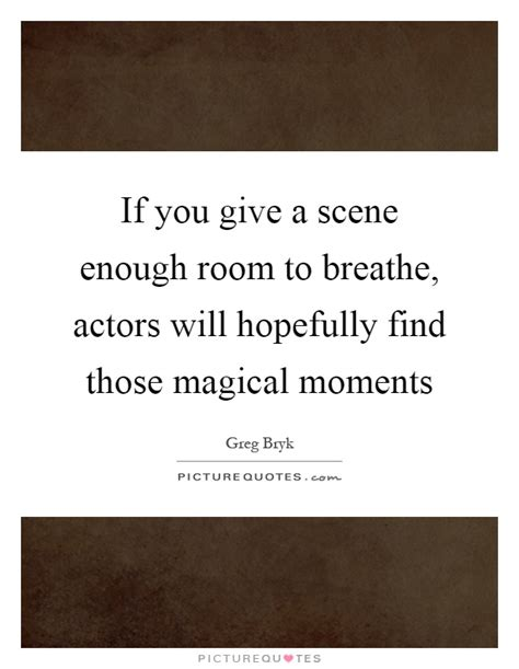 room to breathe lyrics if you give a enough room to breathe actors will picture quotes