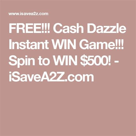 Free Instant Wins - free cash dazzle instant win game spin to win 500