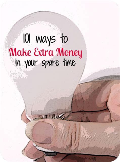 Ways To Make Money Part Time Online - 101 ways to make money in your spare time 101 ways to make extra money in your spare time