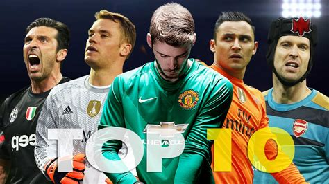 world best goalkeeper top 10 goalkeepers in the world season 2015 16 hd