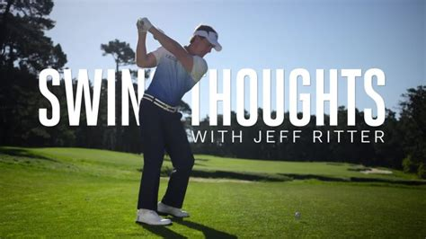 swing thoughts watch swing thoughts with jeff ritter look great feel