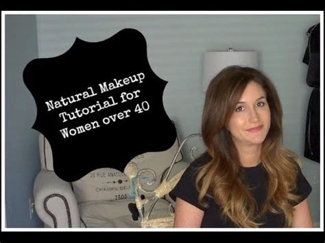 makeup tutorial for over 40 natural makeup tutorial for women over 40 youtube
