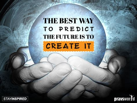 the best way to predict the future is to create it pravs world