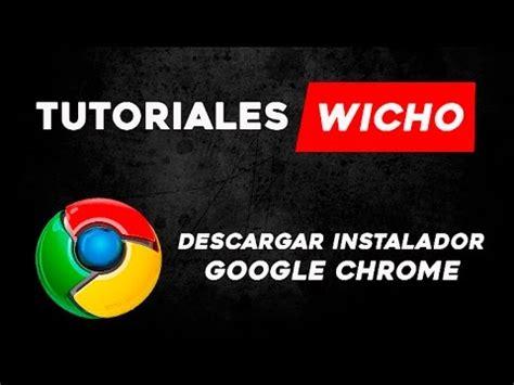 descargar google chrome 2016 como descargar google chrome 2016 youtube