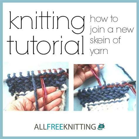 joining yarn in knitting knitting tutorial how to join a new skein of yarn
