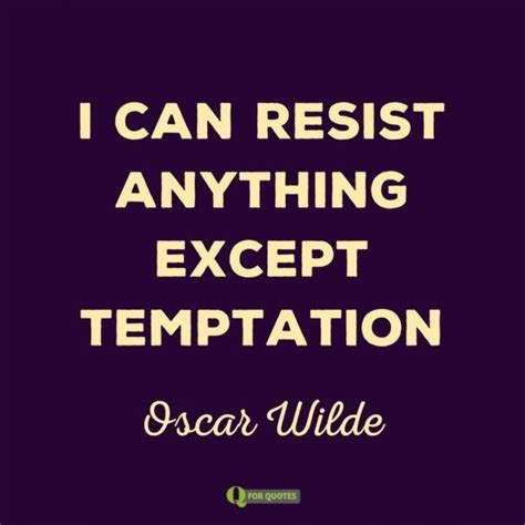 I Can Resist Anything Except Handbags by 25 Best Temptation Quotes On Bad Habits