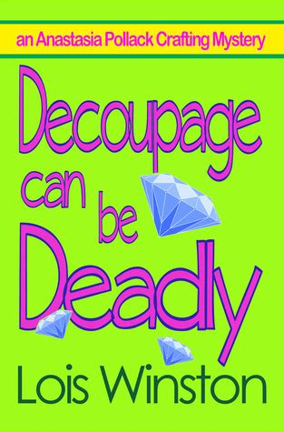 Can Be Deadly by Decoupage Can Be Deadly By Lois Winston